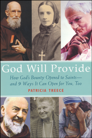 God Will Provide: How Saints Tapped God's Boundless Supply-And 10 Ways You Can, Too  -              By: Patricia Treece