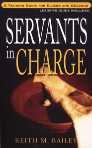 Servants In Charge With Leader's Guide   -     By: Keith M. Bailey