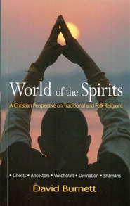 World of the Spirits: A Christian Perspective on Traditional and Folk Religions  -     By: David Burnett
