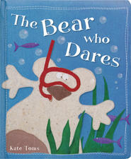 The Bear Who Dares  -              By: Kate Toms, Make Believe Ideas Ltd.