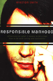Responsible Manhood  -     By: Winston T. Smith