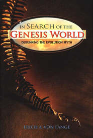 In Search of the Genesis World: Debunking the Evolution Myth  -     By: Erich A. von Fange