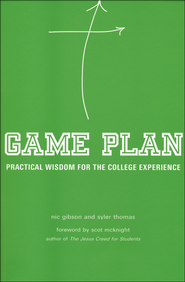 Game Plan: Practical Wisdom for the College Experience  -              By: Nic Gibson, Syler Thomas