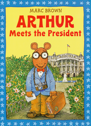 Arthur Meets The President  -     By: Marc Brown