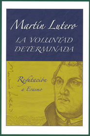Martin Lutero: La Voluntad Determinada   -