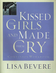 Kissed the Girls and Made Them Cry Workbook   -     By: Lisa Bevere