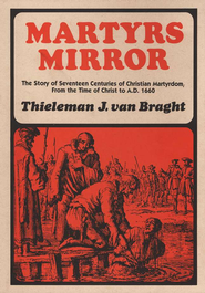 Martyrs' Mirror   -     By: Thieleman J. Van Braght