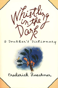 Whistling in the Dark: A Doubter's Dictionary   -     By: Frederick Buechner