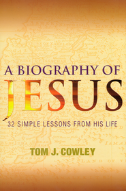 A Biography of Jesus: 32 Simple Lessons from His Life   -              By: Tom Cowley
