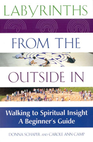 Labyrinths from the Outside In: Walking to Spiritual  Insight-A Beginners Guide  -     By: Donna Schapper, Carole Ann Camp