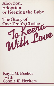 To Keera with Love: Abortion- Adoption- or Keeping the Baby- The Story of One Teen's Choice  -     By: Connie Heckert