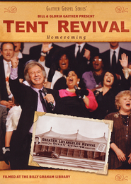 Tent Revival Homecoming   -              By: Bill Gaither, Gloria Gaither, Homecoming Friends