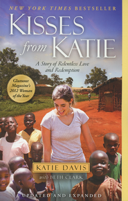 Kisses from Katie: A Story of Relentless Love and Redemption  -              By: Katie J. Davis, Beth Clark