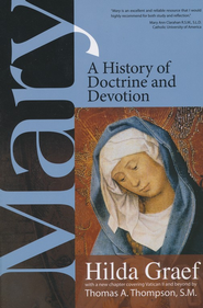 Mary: A History of Doctrine and Devotion  -     By: Hilda Graef, Thomas A. Thompson