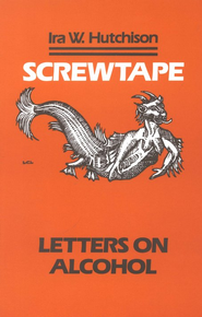Screwtape: Letters on Alcohol   -     By: Ira W. Hutchison