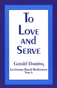To Love & Serve: Lectionary-Based Meditations Year A   -     By: Gerald Darring