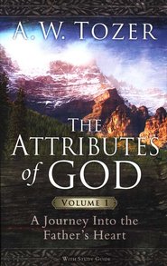 The Attributes of God, Volume 1: A Journey into the Father's Heart, with Study Guide  -     By: A.W. Tozer