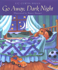 Go Away, Dark Night   -     By: Liz Curtis Higgs     Illustrated By: Nancy Munger