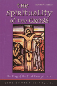 The Spirituality of the Cross, Revised Edition  -              By: Gene Edward Veith Jr.