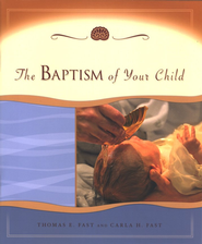 The Baptism of Your Child  -     By: Thomas E. Fast, Carla H. Fast