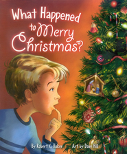 What Happened to Merry Christmas  -              By: Robert C. Baker                   Illustrated By: Dave Hill