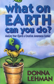 What on Earth Can You Do?: Making Your Church a Creation Awareness Center  -     By: Donna Lehman