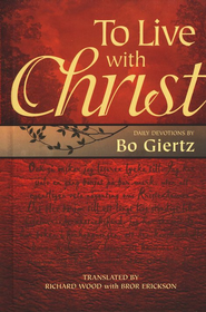 To Live With Christ: Devotions by Bo Giertz  -     Edited By: Richard Woods     By: Bo Giertz