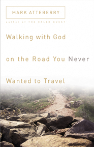 Walking with God on the Road You Never Wanted to Travel - eBook  -     By: Mark Atteberry