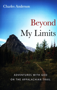 Beyond My Limits: Adventures with God on the Appalachian Trail  -     By: Charles Anderson