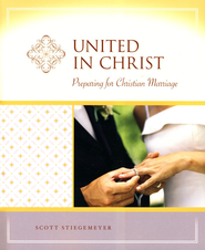 United In Christ: Preparation for Christian Marriage  -     By: Scott Stiegemeyer