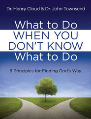 What to Do When You Don't Know What to Do: 8 Principles for Finding God's Way - eBook  -     By: Dr. Henry Cloud, Dr. John Townsend