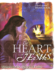 The Heart of Jesus: Women in the Gospel of Luke, Participant Workbook  -