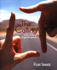 The Calling: Live a Life of Significance  -     By: Dr. Kurt Senske
