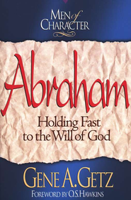 Abraham, Men Of Character Series   -     By: Gene A. Getz