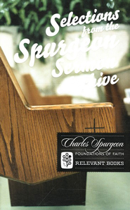 Selections from the Spurgeon Sermon Archive: Charles Spurgeon (Foundations of Faith Series) Vol. 4   -              By: Charles H. Spurgeon