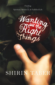 Wanting All the Right Things: Finding a Spiritual, Balanced, and Fulfilled Life   -     By: Shirin Taber