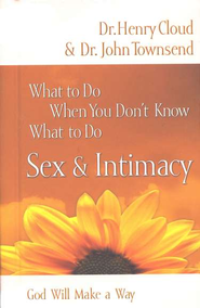 What to Do When You Don't Know What to Do: Sex & Intimacy - eBook  -     By: Dr. Henry Cloud, Dr. John Townsend