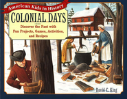 Colonial Days: American Kids in History Series Projects, Games, Activities and Recipes  -     By: David C. King