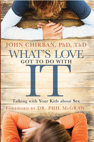 What's Love Got to Do With It: Talking With Your Kids About Sex - eBook  -     By: John Chirban