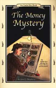 The Money Mystery: An Uncle Eric Book, 3rd Edition  -              By: Richard J. Maybury
