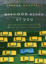 When God Winks at You: How God Speaks Directly to You Through the Power of Coincidence - eBook  -     By: Squire Rushnell