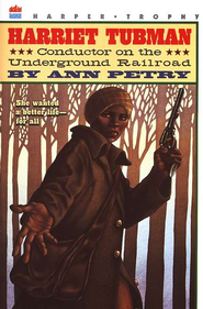 Harriet Tubman: Conductor on the Underground Railroad   -              By: Ann Petry