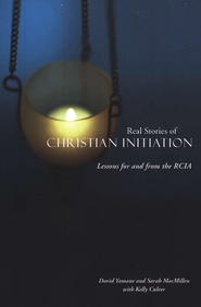 Real Stories of Christian Initation: Lessons for and from the RCIA  -     By: David Yamane, Sarah MacMillen, Kelly Culver