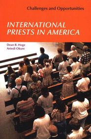 International Priests in America: Challenges and Opportunities  -     By: Dean R. Hoge, Aniedi Okure