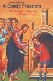 A Costly Freedom: A Theological Reading of Mark's Gospel  -     By: Brendan Byrne