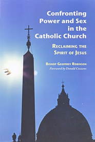 Confronting Power and Sex in the Catholic Church: Reclaiming the Spirit of Jesus  -     By: Bishop Geoffrey Robinson