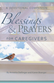 Blessings and Prayers for Caregivers  -     By: Annetta Dellinger