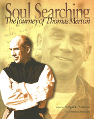 Soul Searching: The Journey of Thomas Merton  -     Edited By: Morgan Atkinson, Jonathan Montaldo     By: Morgan Atkinson(Editor) & Jonathan Montaldo(Editor)