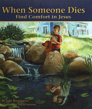 When Someone Dies: Find Comfort in Jesus  -              By: Julie Stiegemeyer