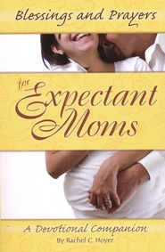 Blessings and Prayers for Expectant Moms  -     By: Rachel Hoyer